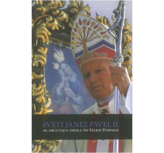 Sveti Janez Pavel II.: 20. obletnica obiska pri Mariji Pomagaj